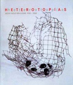 Heterotopías. Medio siglo sin-lugar 1918 – 1968