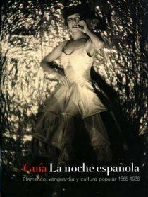 Guía de La noche española. Flamenco, vanguardia y cultura popular 1865 – 1936