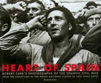 Heart Of Spain. Robert Capa's Photographs of the Spanish Civil War