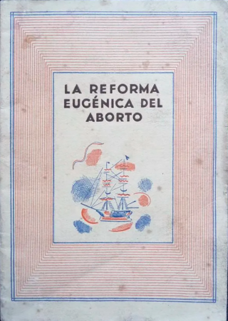 Felix Martí Ibáñez, La reforma eugénica del aborto. Barcelona: Consejería de Sanidad y Asistencia Social de Catalunya, marzo de 1937. Cortesía de Original de Época