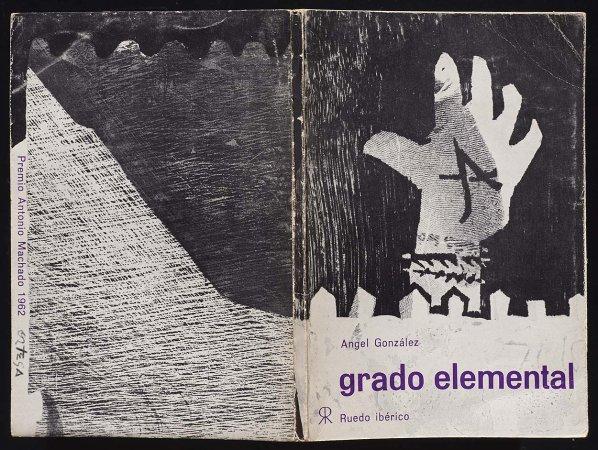 Ángel González, Grado elemental, París: Ruedo Ibérico, 1962. Ilustración de cubierta, José Ortega. Fondos del Centro de Documentación del Museo Nacional Centro de Arte Reina Sofía (RESERVA 4748)