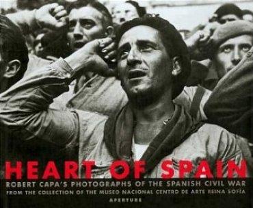 Heart Of Spain. Robert Capa's Photographs of the Spanish Civil War
